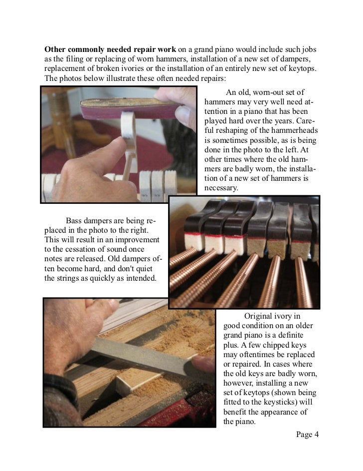 Other commonly needed repair work on a grand piano would include such jobsas the filing or replacing of worn hammers, inst...