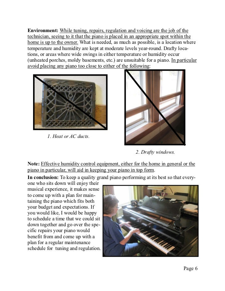 Environment: While tuning, repairs, regulation and voicing are the job of thetechnician, seeing to it that the piano is pl...