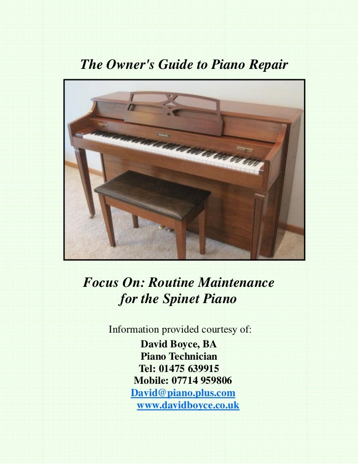 The Owners Guide to Piano RepairFocus On: Routine Maintenance     for the Spinet Piano    Information provided courtesy of...
