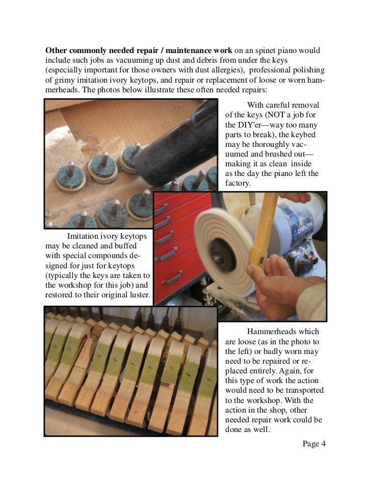 Other commonly needed repair / maintenance work on an spinet piano wouldinclude such jobs as vacuuming up dust and debris ...