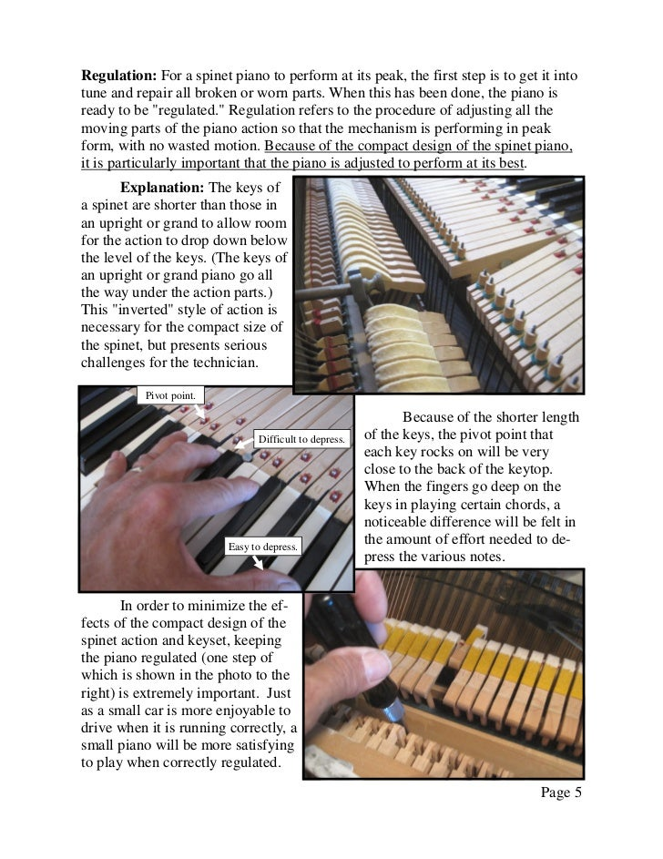 Regulation: For a spinet piano to perform at its peak, the first step is to get it intotune and repair all broken or worn ...