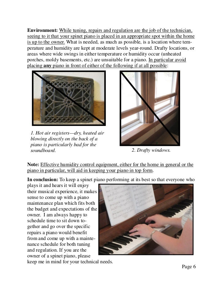 Environment: While tuning, repairs and regulation are the job of the technician,seeing to it that your spinet piano is pla...