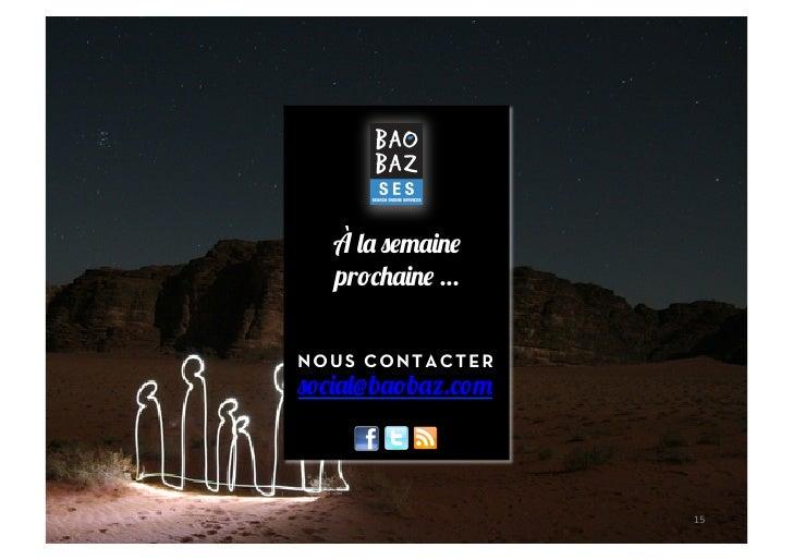 À la semaine   prochaine …NOUS CONTACTERsocial@baobaz.com                    15