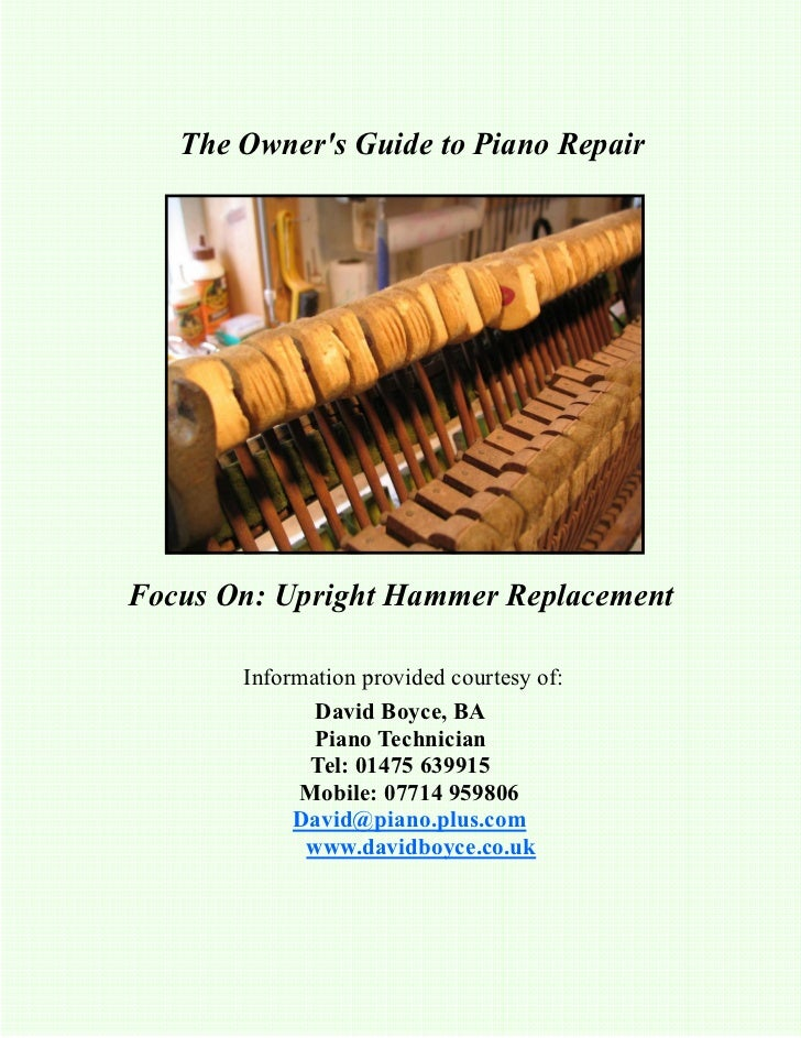 The Owners Guide to Piano RepairFocus On: Upright Hammer Replacement       Information provided courtesy of:              ...