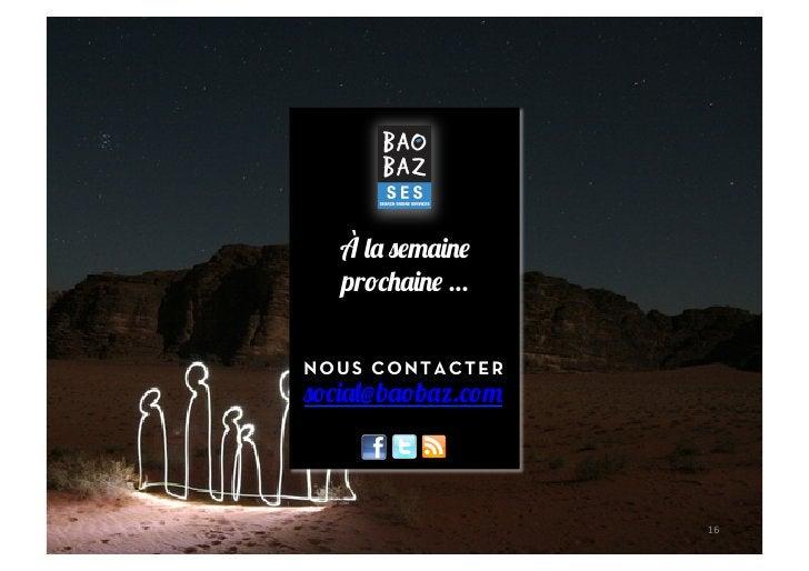 À la semaine   prochaine …NOUS CONTACTERsocial@baobaz.com                    16