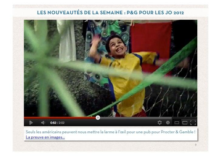 LES NOUVEAUTÉS DE LA SEMAINE : P&G POUR LES JO 2012Seuls les américains peuvent nous mettre la larme à l'œil pour une pub ...
