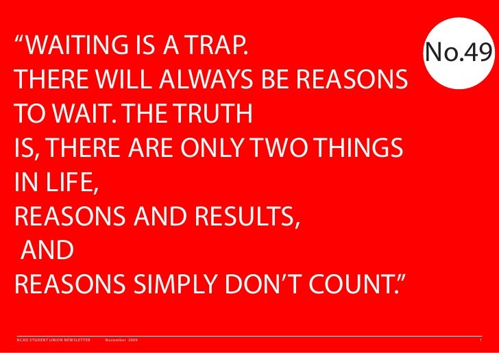 """WAITING IS A TRAP.           No.49 THERE WILL ALWAYS BE REASONS TO WAIT. THE TRUTH IS, THERE ARE ONLY TWO THINGS IN LIFE,..."