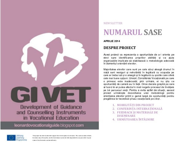NEWSLETTER NUMARUL SASE APRILIE 2014 DESPRE PROIECT Acest proiect va reprezenta o oportunitate de a-i orienta pe elevi spr...