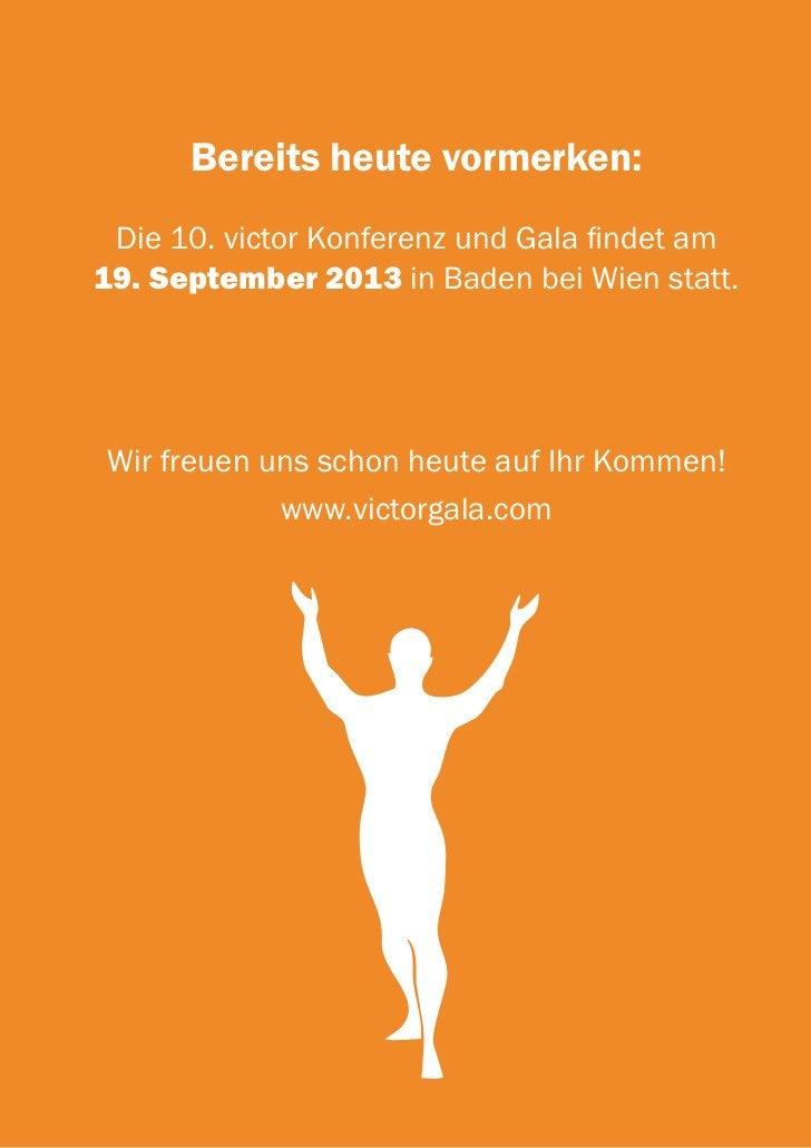 Bereits heute vormerken: Die 10. victor Konferenz und Gala findet am19. September 2013 in Baden bei Wien statt.Wir freuen ...
