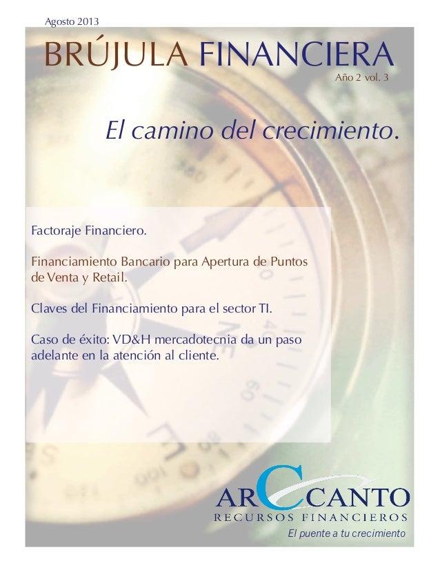Agosto 2013 BRÚJULA FINANCIERA El camino del crecimiento. Año 2 vol. 3 Factoraje Financiero. Financiamiento Bancario para ...