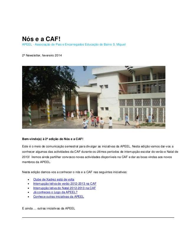 Nós e a CAF! APEEL - Associação de Pais e Encarregados Educação do Bairro S. Miguel  2ª Newsletter, fevereiro 2014  Bem-vi...