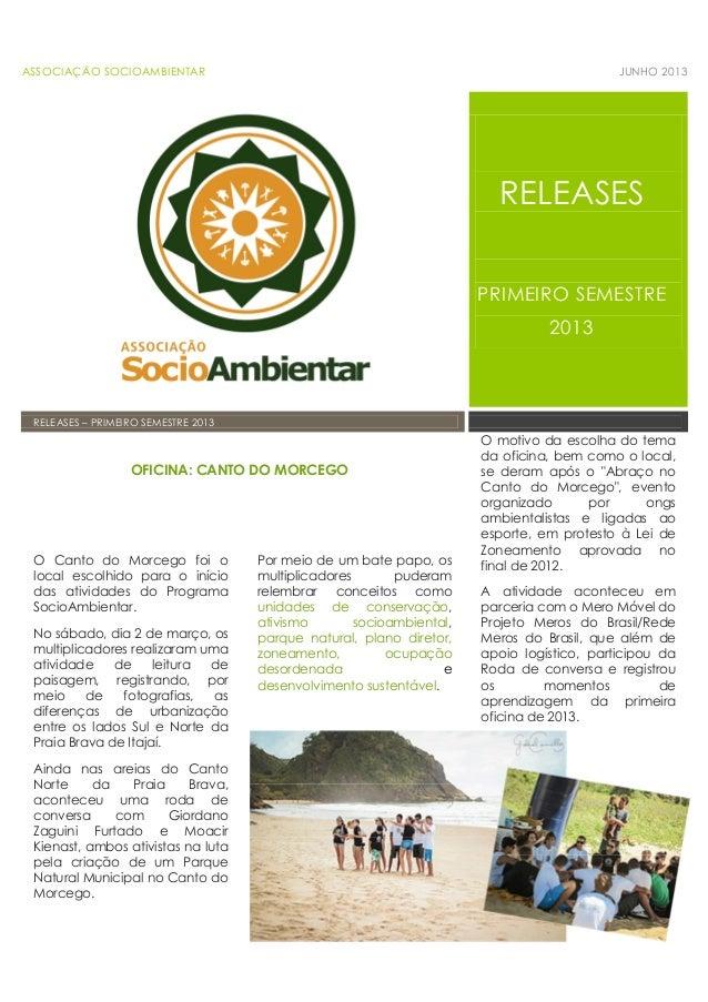 ASSOCIAÇÃO SOCIOAMBIENTAR JUNHO 2013 RELEASES PRIMEIRO SEMESTRE 2013 RELEASES – PRIMEIRO SEMESTRE 2013 O Canto do Morcego ...