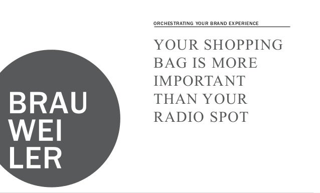 brauweiler.caOrchestrating your brand experienceYour shopping bag is more important than your radio spotYour shoppingbag i...