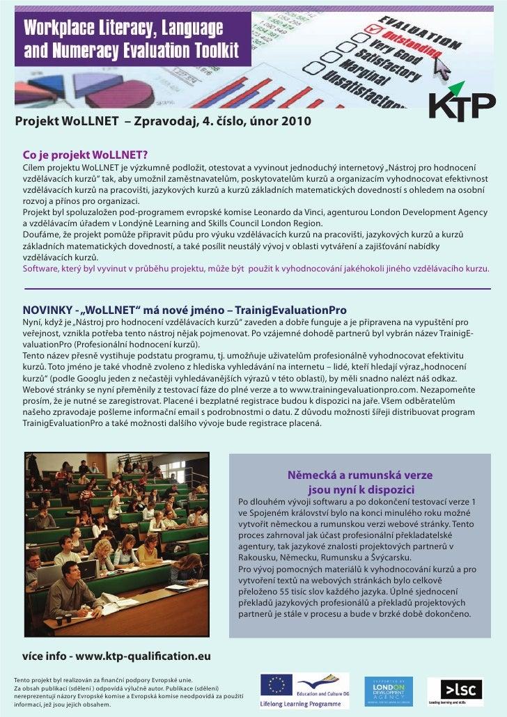 Projekt WoLLNET – Zpravodaj, 4. číslo, únor 2010    Co je projekt WoLLNET?   Cílem projektu WoLLNET je výzkumně podložit, ...