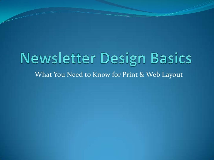 Newsletter Design Basics<br />What You Need to Know for Print & Web Layout <br />