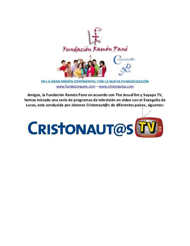 EN LA GRAN MISIÓN CONTINENTAL CON LA NUEVA EVANGELIZACIÓN  www.fundacionpane.com – www.cristonautas.com  Amigos, la Fundac...