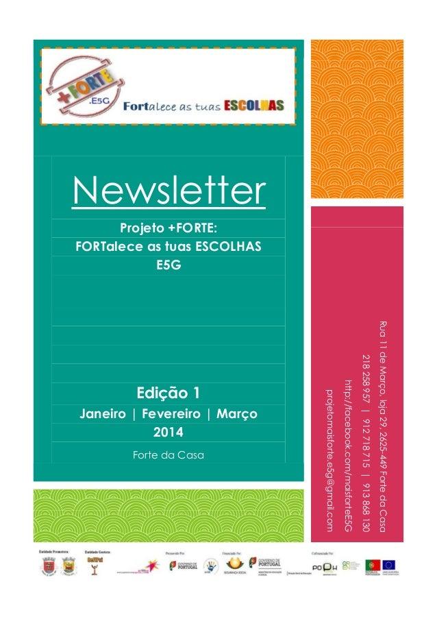 Newsletter Projeto +FORTE: FORTalece as tuas ESCOLHAS E5G Edição 1 Janeiro | Fevereiro | Março 2014 Forte da Casa Rua11deM...