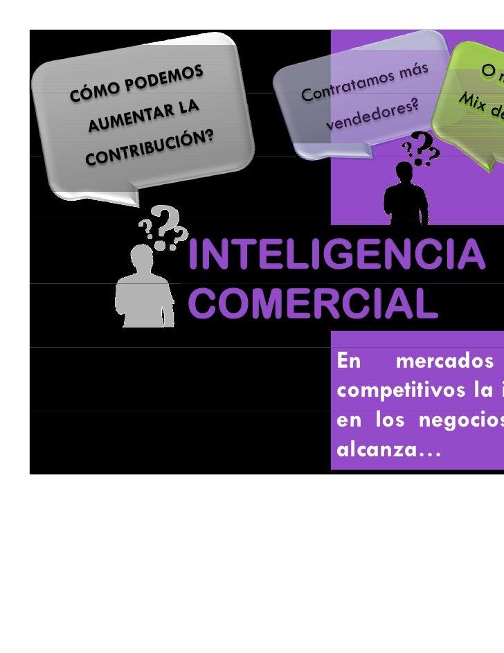 INTELIGENCIACOMERCIAL      En mercados hiper-      competitivos la intuición      en l negocios ya no          los       i...