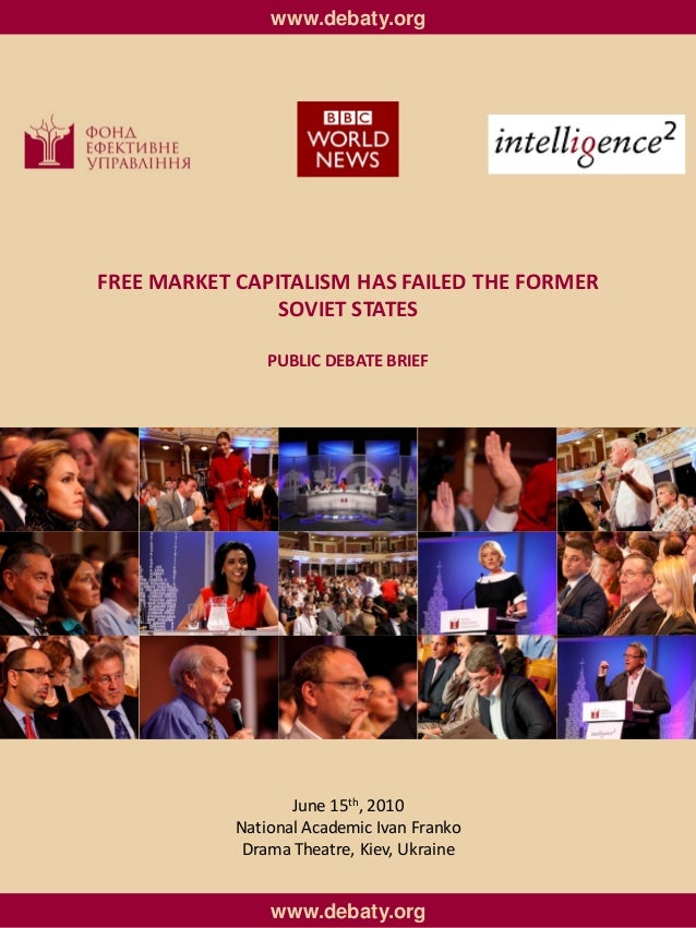 www.debaty.orgFREE MARKET CAPITALISM HAS FAILED THE FORMER                SOVIET STATES                PUBLIC DEBATE BRIEF...