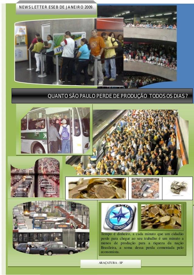 QUANTO SÃO PAULO PERDE DE PRODUÇÃO TODOS OS DIAS ? NEWS LETTER ESEB DE JANEIRO 2009. ARAÇATUBA - SP Tempo é dinheiro, a ca...