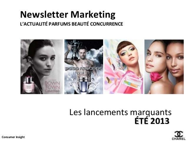 Newsletter Marketing L'ACTUALITÉ PARFUMS BEAUTÉ CONCURRENCE  Les lancements marquants ÉTÉ 2013 Consumer Insight