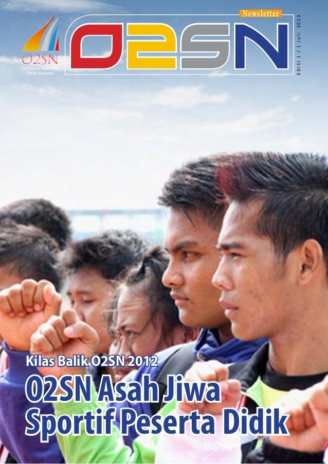 Kilas Balik O2SN 2012  O2SN Asah Jiwa Sportif Peserta Didik  2013  O2SN  EDISI 1 / 1 Juli  Newsletter