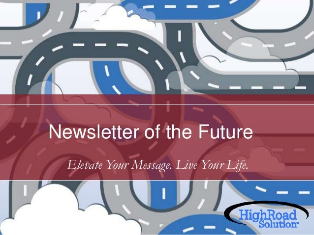 Newsletter of the Future Elevate Your Message. Live Your Life.