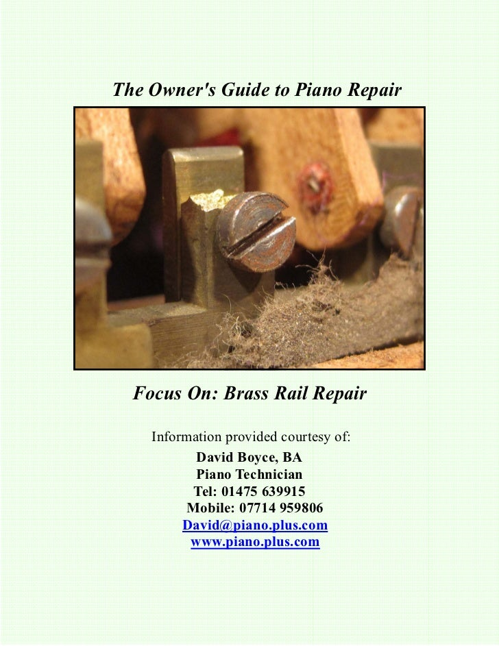 The Owners Guide to Piano Repair  Focus On: Brass Rail Repair    Information provided courtesy of:           David Boyce, ...