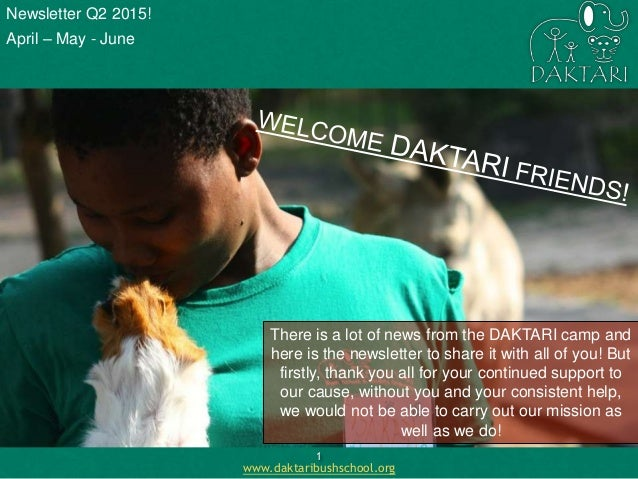1 www.daktaribushschool.org There is a lot of news from the DAKTARI camp and here is the newsletter to share it with all o...