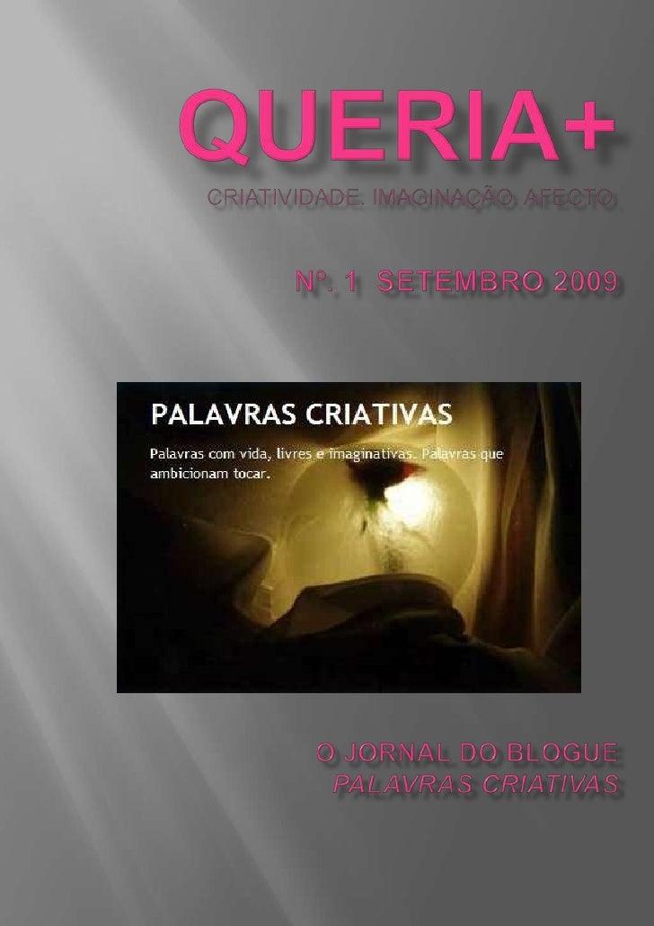 QUERIA+Criatividade. Imaginação. Afecto.nº. 1  setembro 2009O jornal do blogue PALAVRAS CRIATIVAS<br />