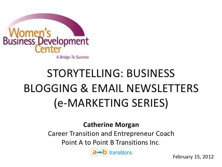 STORYTELLING: BUSINESSBLOGGING & EMAIL NEWSLETTERS    (e-MARKETING SERIES)              Catherine Morgan   Career Transiti...
