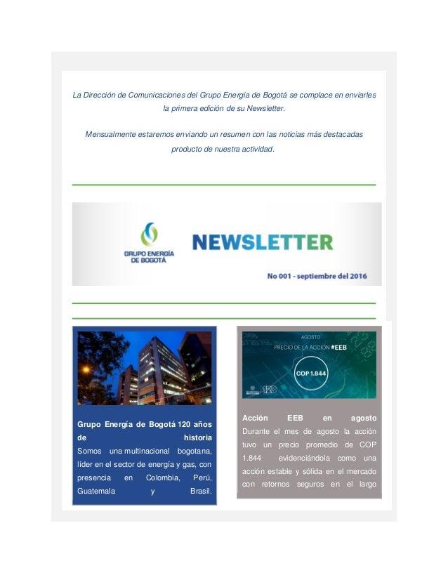 La Dirección de Comunicaciones del Grupo Energía de Bogotá se complace en enviarles la primera edición de su Newsletter. M...