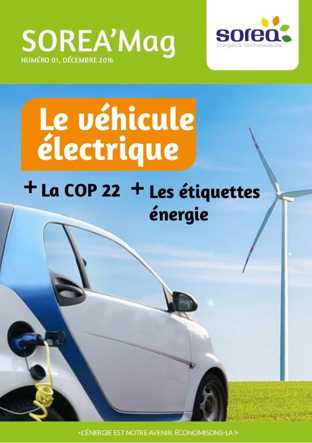 1 SOREA'MagNUMÉRO 01, DÉCEMBRE 2016 «L'ÉNERGIE EST NOTRE AVENIR, ÉCONOMISONS-LA !» Les étiquettes énergie +La COP 22+ Le v...