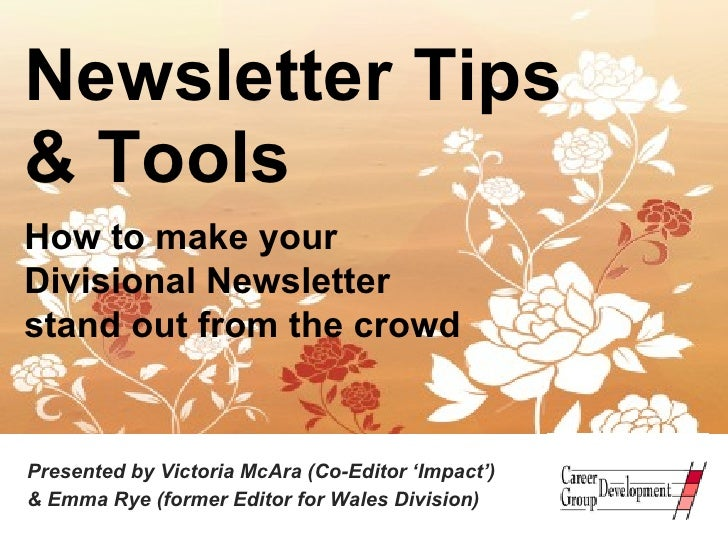 Newsletter Tips  & Tools Presented by Victoria McAra (Co-Editor 'Impact')  & Emma Rye (former Editor for Wales Division) H...