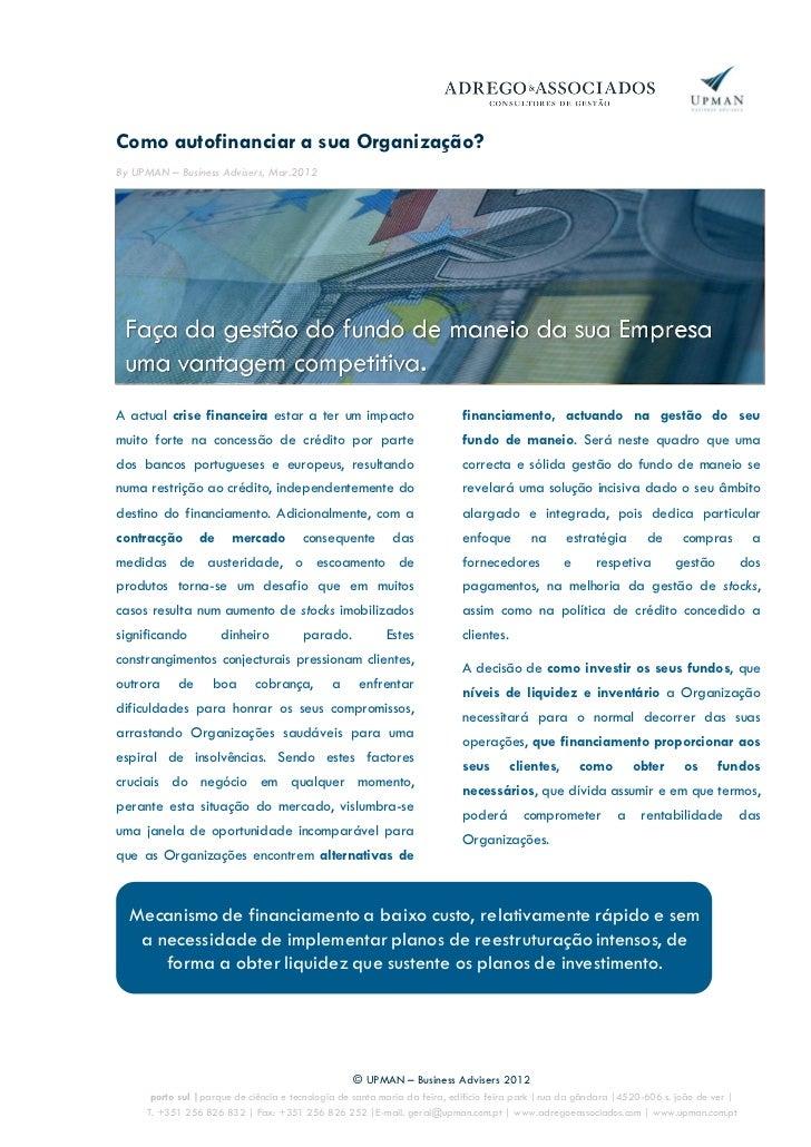 Como autofinanciar a sua Organização?By UPMAN – Business Advisers, Mar.2012A actual crise financeira estar a ter um impact...