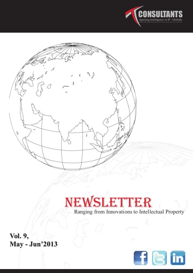 NEWSLETTERRanging from Innovations to Intellectual PropertyCONSULTANTSApplying Intelligence to IP - GloballyMay - Jun'2013...
