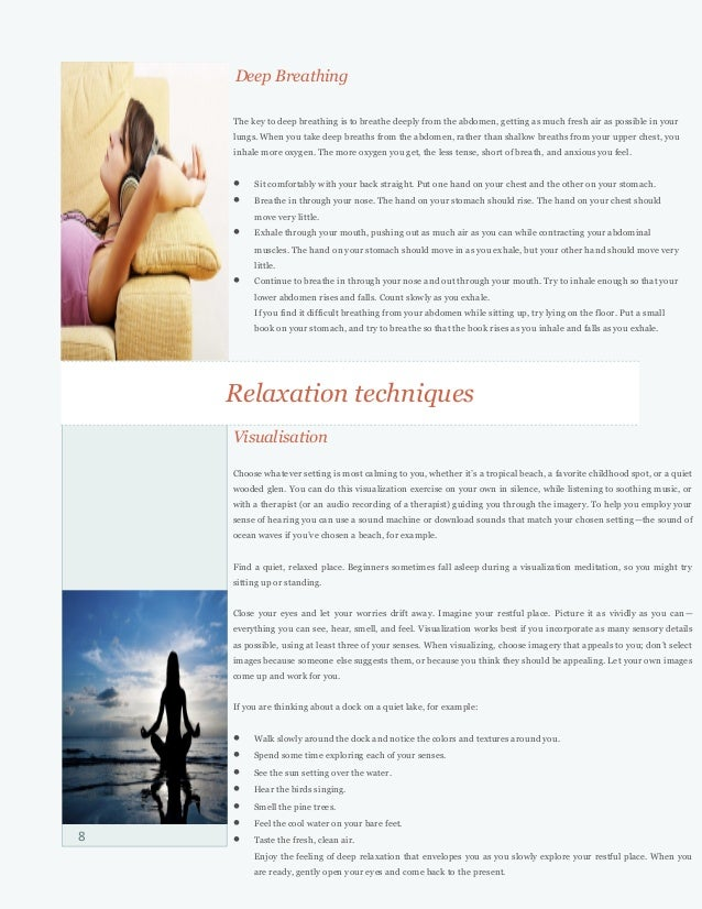 Relaxation techniques 8 Visualisation Choose whatever setting is most calming to you, whether it's a tropical beach, a fav...
