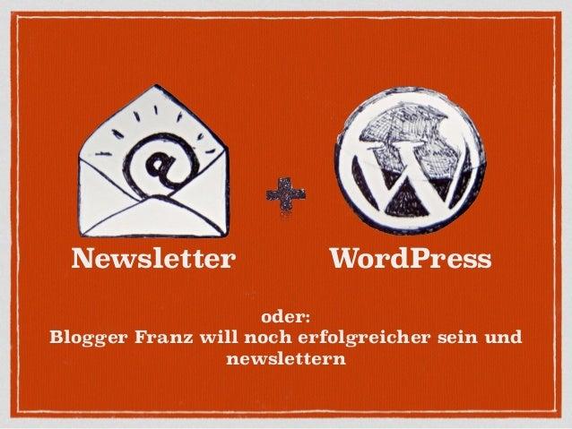 Newsletter oder: Blogger Franz will noch erfolgreicher sein und newslettern WordPress