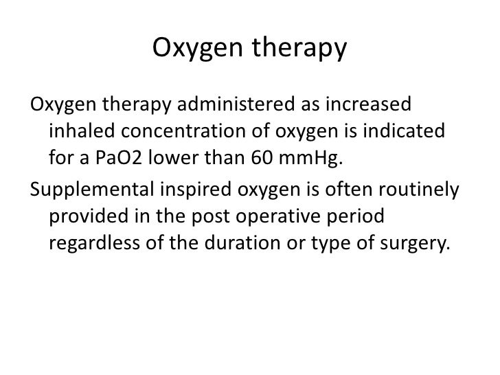 Oxygen therapyOxygen therapy administered as increased  inhaled concentration of oxygen is indicated  for a PaO2 lower tha...