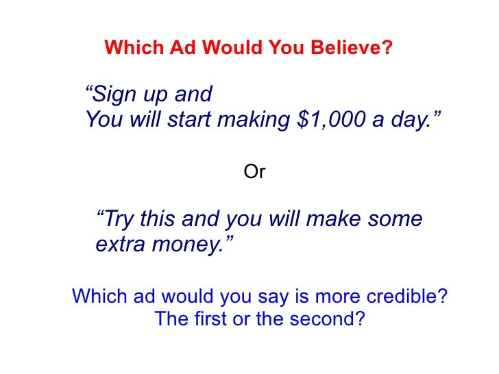 """Which Ad Would You Believe? """" Sign up and  You will start making $1,000 a day."""" """" Try this and you will make some extra mo..."""