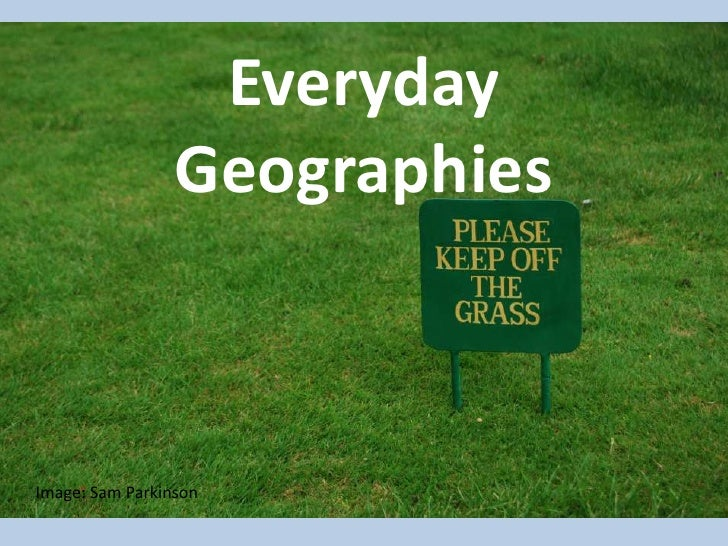 Everyday Geographies<br />Image: Sam Parkinson<br />