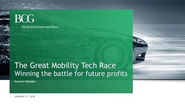 JANUARY 11, 2018 The Great Mobility Tech Race Winning the battle for future profits Research Highlights
