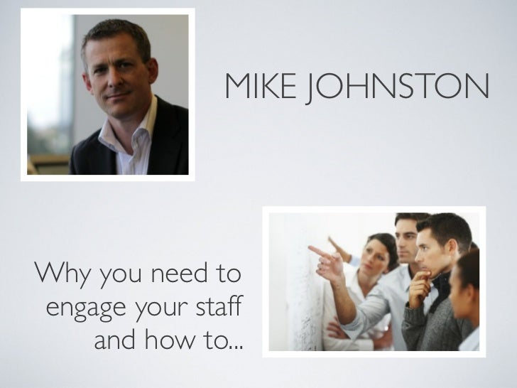 MIKE JOHNSTONWhy you need toengage your staff    and how to...
