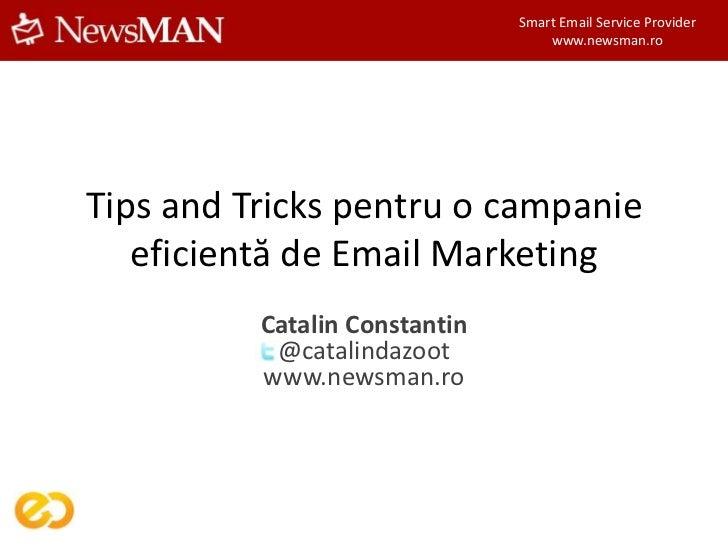 Smart Email Service Provider                                   www.newsman.roTips and Tricks pentru o campanie   eficientă...