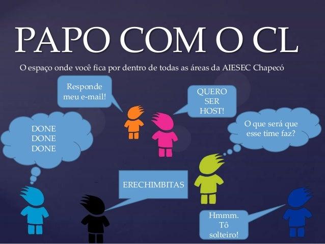 { PAPO COM O CL O espaço onde você fica por dentro de todas as áreas da AIESEC Chapecó O que será que esse time faz? Respo...