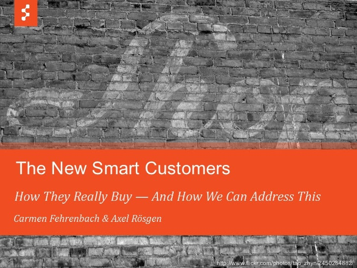 The new smart customers How they really buy – And how we can address this  Carmen Fehrenbach & Axel Rösgen euroIA 2010 – P...