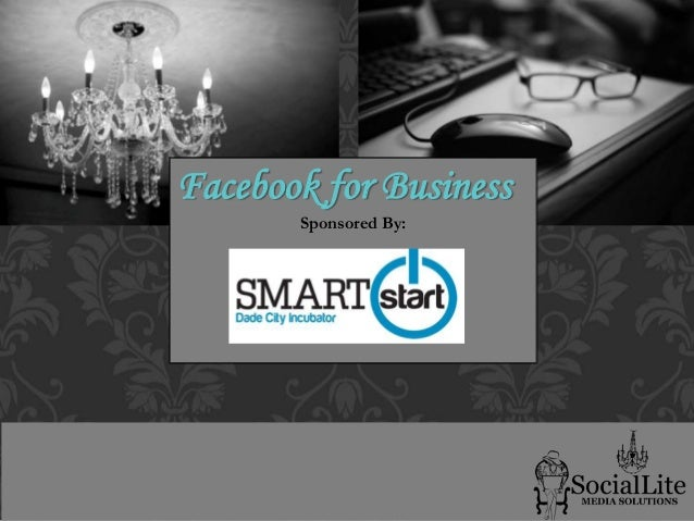 Facebook for Business Sponsored By: