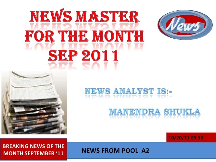 BREAKING NEWS OF THE MONTH SEPTEMBER '11 10/20/11   09:33 NEWS FROM POOL  A2