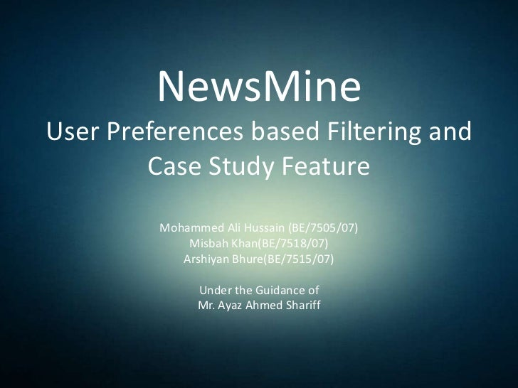 NewsMineUser Preferences based Filtering and Case Study Feature<br />Mohammed Ali Hussain (BE/7505/07)<br />Misbah Khan(BE...