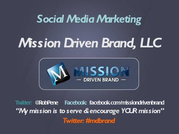 "Social Media Marketing Mission Driven Brand, LLC Twitter:  @RobPene  Facebook:   facebook.com/missiondrivenbrand "" My miss..."
